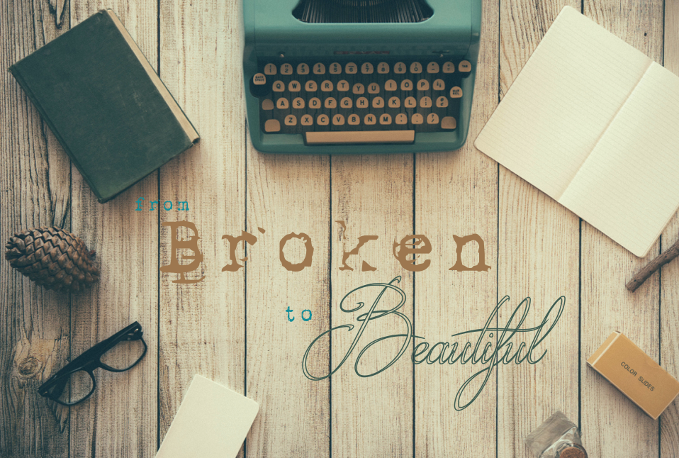 Brokenn to beautiful - 2
